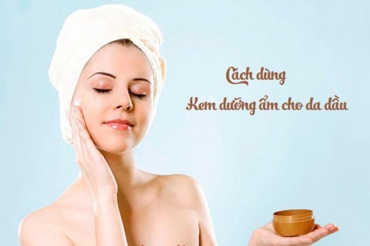 Kem dưỡng ẩm cho da dầu dùng như thế nào